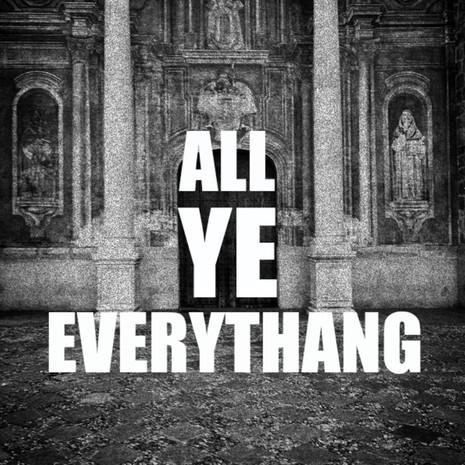 All Ye Everythang