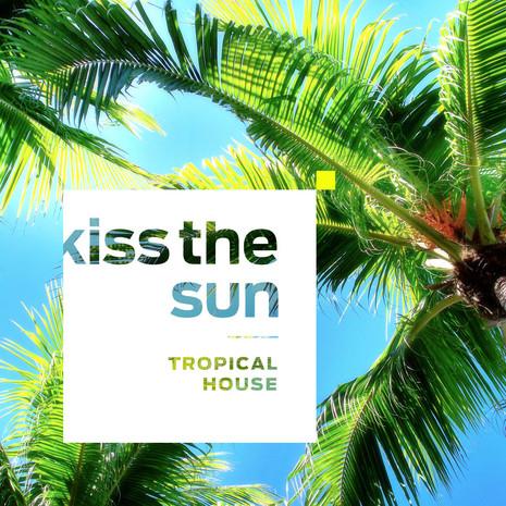 Kiss The Sun: Tropical House