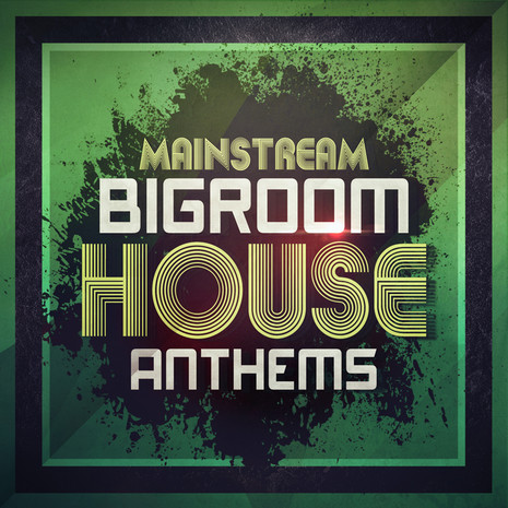 Mainstream Bigroom House Anthems