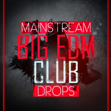 Mainstream Big EDM Club Drops Vol 1