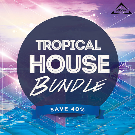 Triad Sounds: Tropical House Bundle