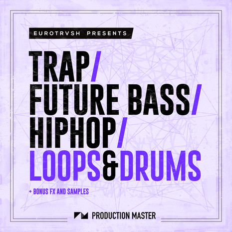 Trap, Future Bass & Hip Hop: Loops & Drums