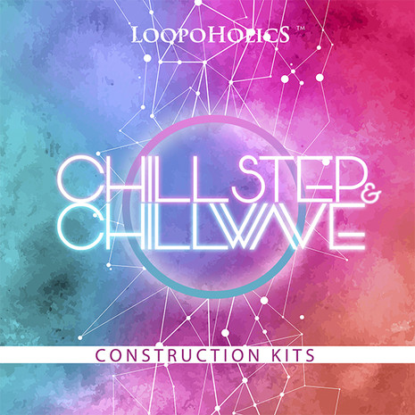 Chillstep & Chillwave: Construction Kits