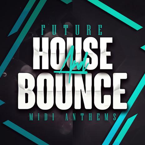 Future House & Bounce MIDI Anthems