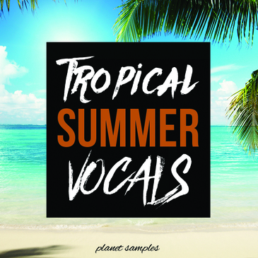 Planet Samples: Tropical Summer Vocals