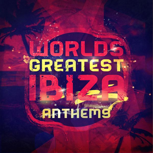 Worlds Greatest Ibiza Anthems