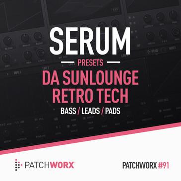 Patchworx 91: Da Sunlounge Retro Tech Serum Presets