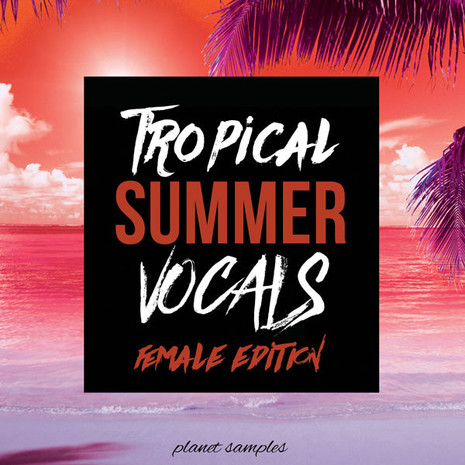 Tropical Summer Vocals Female Edition