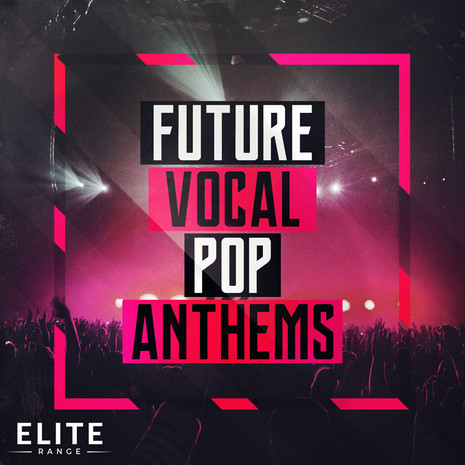Future Vocal Pop Anthems