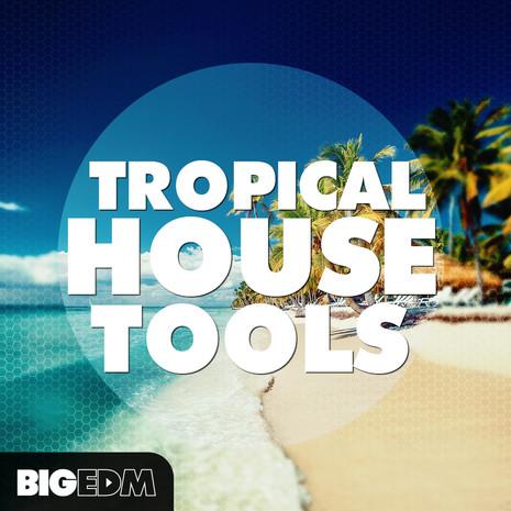 Big EDM: Tropical House Tools
