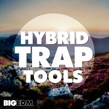 Big EDM: Hybrid Trap Tools
