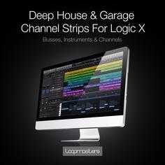 Deep House & Garage Channel Strips: Logic X