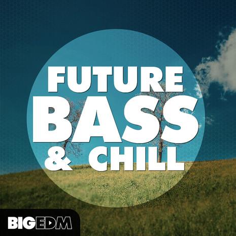 Big EDM: Future Bass & Chill