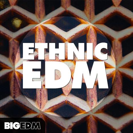 Big EDM: Ethnic EDM
