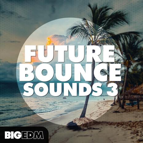 Big EDM: Future Bounce Sounds 3