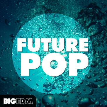 Big EDM: Future Pop
