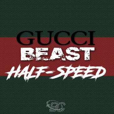 Gucci Beast: Half-Speed