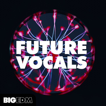 Big EDM: Future Vocals