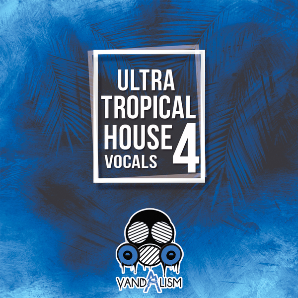 Ultra Tropical House Vocals 4
