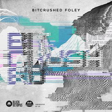 AK: Bitcrushed Foley