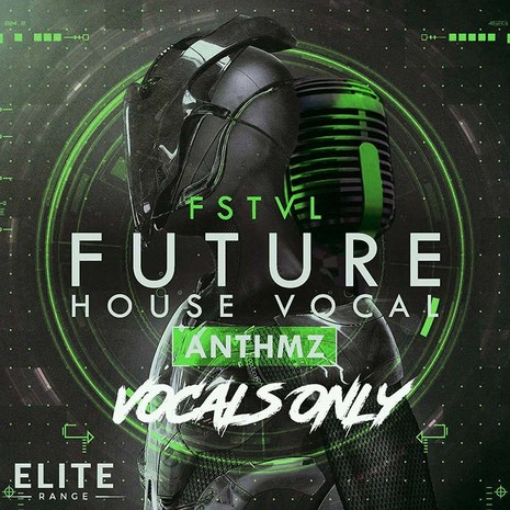 FSTVL Future House Vocal ANTHMZ - VOCALS ONLY
