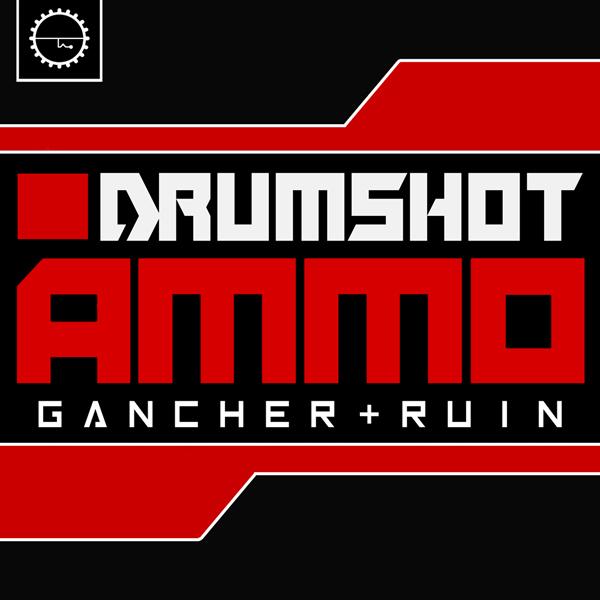 Drumshot Ammo: Gancher & Ruin