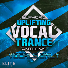Euphoric Uplifting Vocal Trance Anthems: Vocals Only