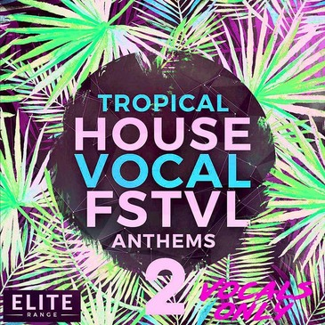 Tropical House Vocal FSTVL Anthems 2: Vocals Only