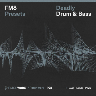 Patchworx 108: Deadly Drum & Bass FM8 Presets