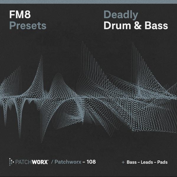 Patchworx 108: Deadly Drum & Bass FM8 Presets