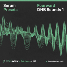 Patchworx 112: Fourward DnB Serum Presets