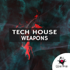 Chop Shop Samples: Tech House Weapons