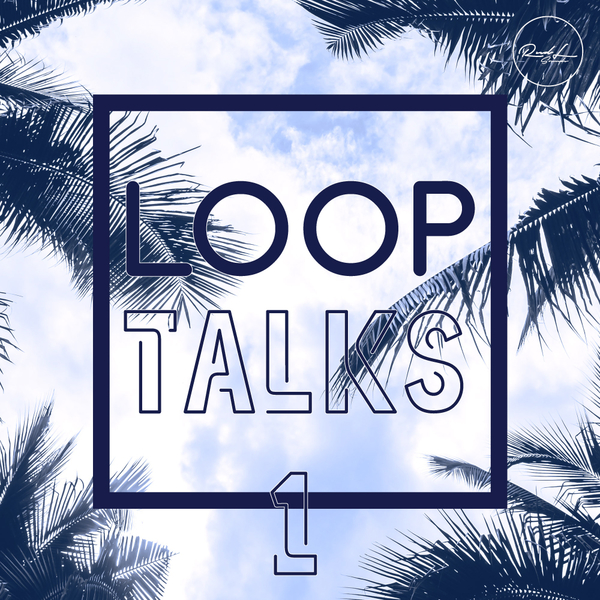 Loop Talks Vol 1