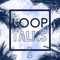 Loop Talks Vol 2