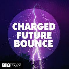 Big EDM: Charged Future Bounce