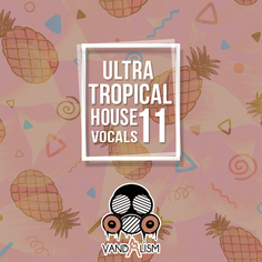Ultra Tropical House Vocals 11