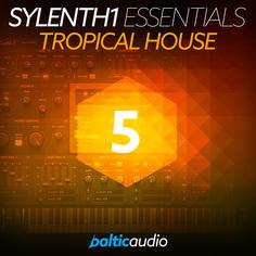 Sylenth1 Essentials Vol 5: Tropical House