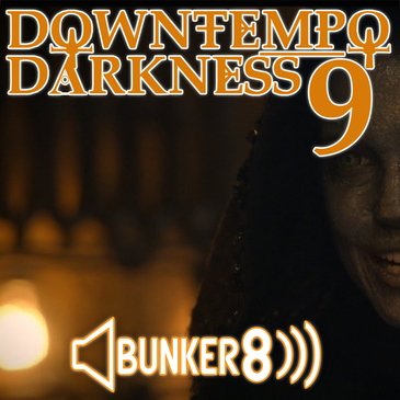 Downtempo Darkness 9