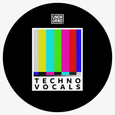 UNDRGRND: Techno Vocals