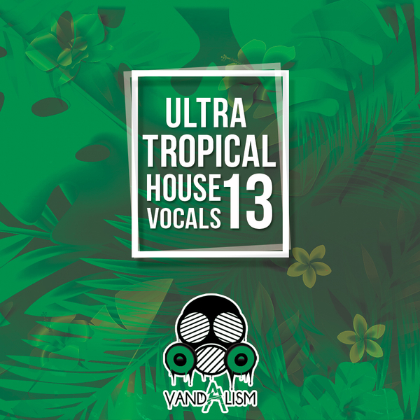 Ultra Tropical House Vocals 13
