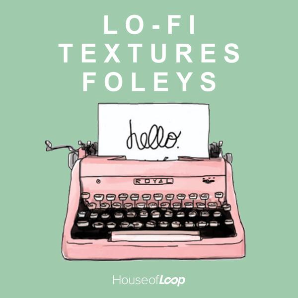 Lo-Fi Textures Foleys