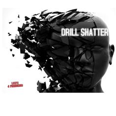 Drill Shatter