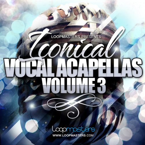 Download Loopmasters Iconical Vocal Acapellas Vol 3 ...