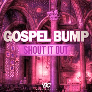 Gospel Bump: Shout It Out