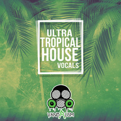 Ultra Tropical House Vocals