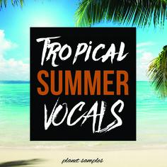 Planet Samples: Tropical Summer Vocals