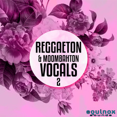 Reggaeton & Moombahton Vocals 2