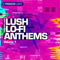 Lush Lo-Fi Anthems