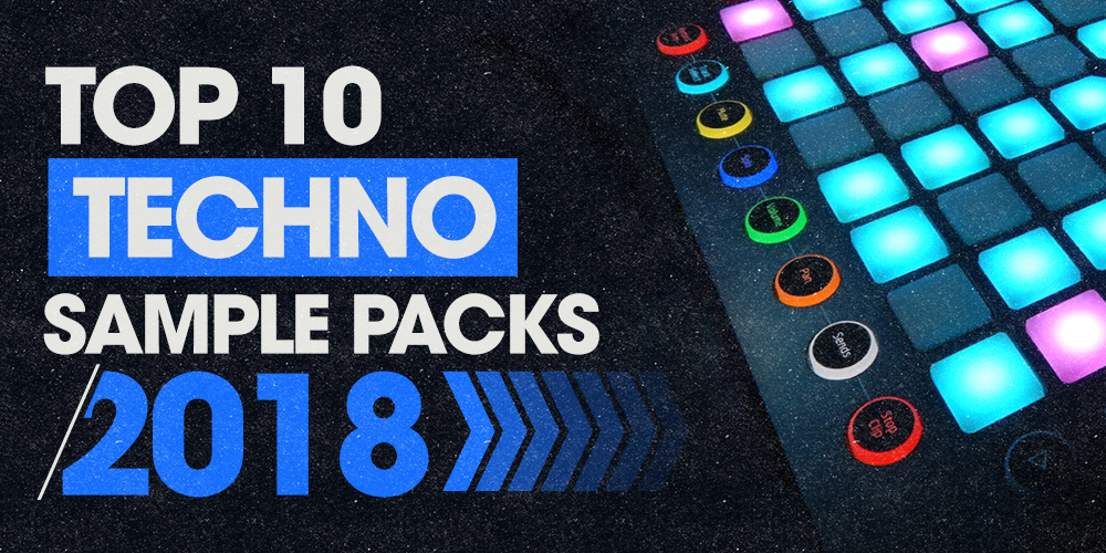 The Top 10 Techno Sample Packs Of 2018