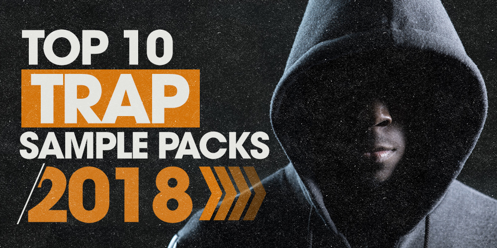 The Top 10 Trap Sample Packs Of 2018